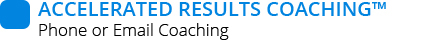 Accelerated Results Coaching™ - Phone or Email Coaching