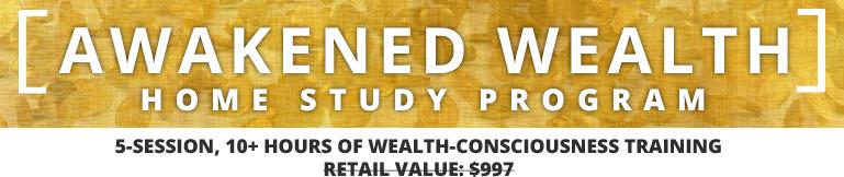 AWAKENED WEALTH Home Study Program