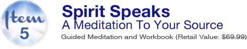 Item 5: Spirit Speaks - A Meditation To Your Source