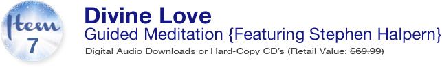 Item 7: Divine Love - Guided Meditation [Featuring Stephen Halpern]
