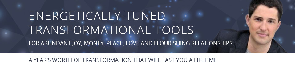 Energetically-Tuned Transformational Tools For Abundant Joy, Money, Peace, Love and Flourishing Relationships - A Year's Worth of Transformation that Will Last You a Lifetime