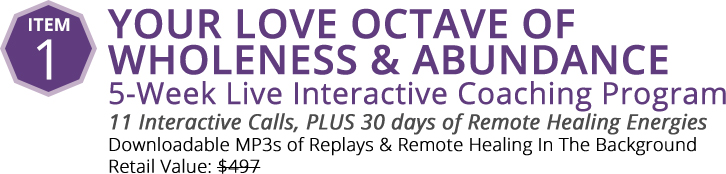 Item 1: Your Love Octave of Wholeness & Abundance - 5-Week Live Interactive Coaching Program