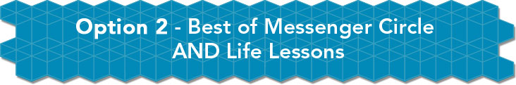 Option 2: Best of Messenger Circle AND Life Lessons