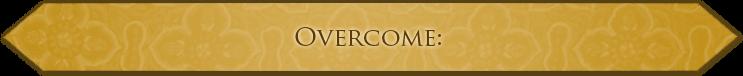 Overcome: