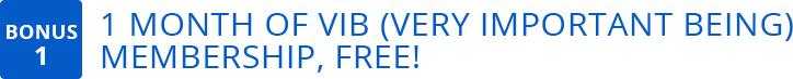 Bonus 1: 1 Month of VIB (Very Important Being) Membership, FREE!