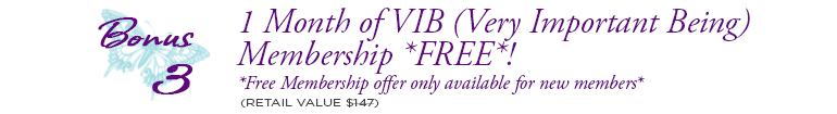 1 Month of VIB (Very Important Being) Membership *FREE*! (Retail Value $147)