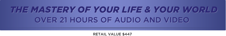 The Mastery of Your Life and Your World-Over 21 Hours of Audio and Video - Retail Value $447